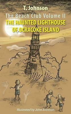 The Beach Club Volume Two: The Haunted Lighthouse of Ocracoke Island by T. Johns