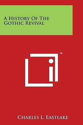 A History of the Gothic Revival by Charles L. Eastlake Paperback Book (English)