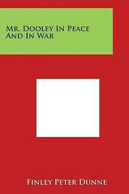 Mr. Dooley in Peace and in War by Finley Peter Dunne (English) Paperback Book Fr