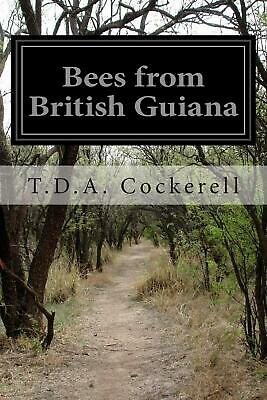 Bees from British Guiana by T.D.a. Cockerell (English) Paperback Book Free Shipp