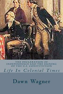 The Declaration of Independence and the Signing of the U.S. Constitution: Life i