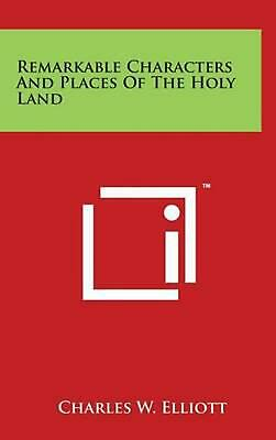 Remarkable Characters and Places of the Holy Land by Charles W. Elliott (English