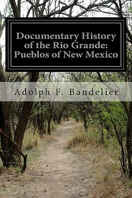 Documentary History of the Rio Grande: Pueblos of New Mexico by Adolph F. Bandel