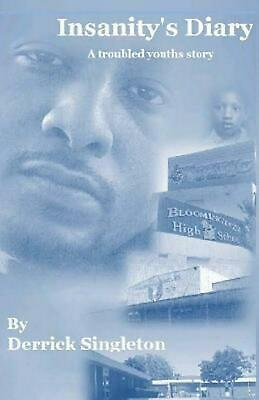 Insanity's Diary; A Troubled Youth's Story by Derrick Singleton (English) Paperb