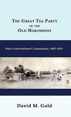 The Great Tea Party in the Old Northwest: State Constitutional Conventions, 1847