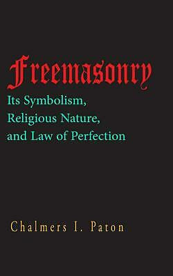 Freemasonry: Its Symbolism, Religious Nature, and Law of Perfection by Chalmers