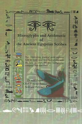 Hieroglyphs and Arithmetic of the Ancient Egyptian Scribes: Version 1 by Donald