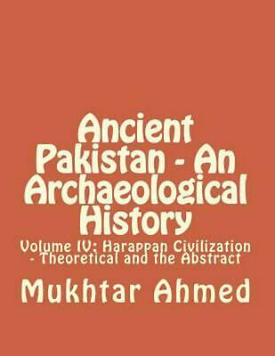 Ancient Pakistan - An Archaeological History: Volume IV: Harappan Civilization -