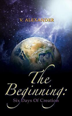 The Beginning: Six Days Of Creation by V. Alexander (English) Paperback Book Fre