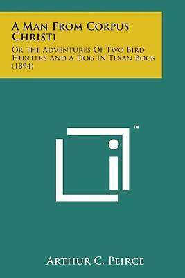 A Man from Corpus Christi: Or the Adventures of Two Bird Hunters and a Dog in Te