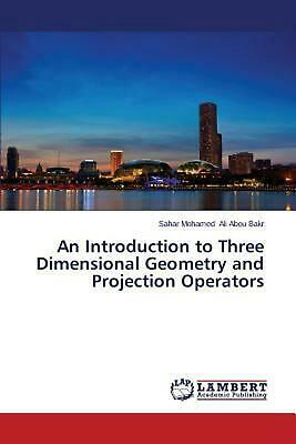 An Introduction to Three Dimensional Geometry and Projection Operators by Ali Ab