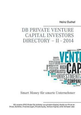 Db Private Venture Capital Investors Directory - Ii - 2014 by Heinz Duthel (Germ