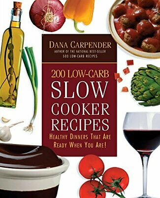 200 Low-Carb Slow Cooker Recipes: Healthy Dinners That Are... by Carpender, Dana