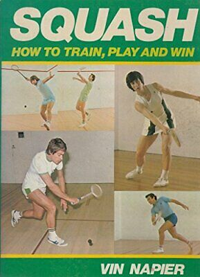Squash : How to Train Play and Win by Napier, Vin Paperback Book The Cheap Fast
