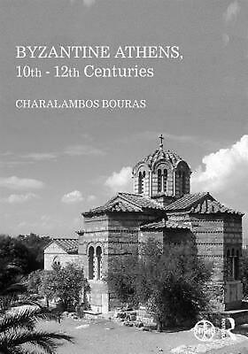 Byzantine Athens, 10th - 12th Centuries by Charalambos Bouras (English) Hardcove