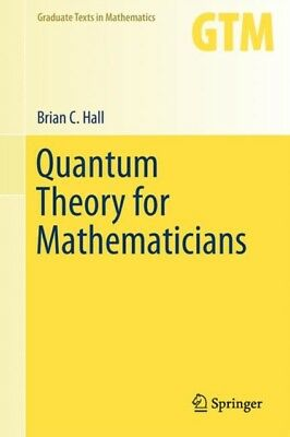 Quantum Theory for Mathematicians (Graduate Texts in Mathematics)...