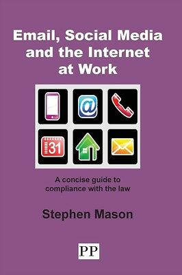 EMAIL, SOCIAL MEDIA AND THE INTERNET AT WORK A Concise Guide to Compliance with.
