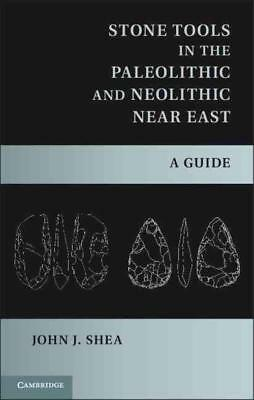 Stone Tools In The Paleolithic And Neolithic Near East - Shea, John J. - New Har