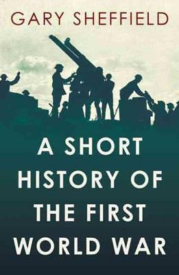 A Short History Of The First World War - Sheffield, Gary - New Paperback Book