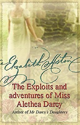 The Exploits and Adventures of Miss Alethea Darcy by Aston, Elizabeth Paperback