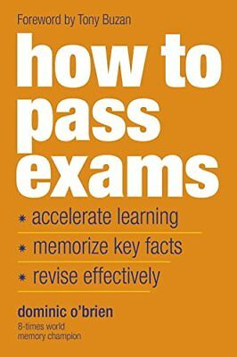 How to Pass Exams: Accelerate Your Learning - Mem... by Dominic OBrien Paperback