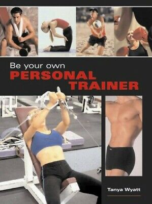 Be Your Own Personal Trainer by Wyatt, Tanya Hardback Book The Cheap Fast Free