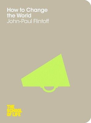 How to Change the World (The School of Life) (Paperback), Flintof. 9781447202325