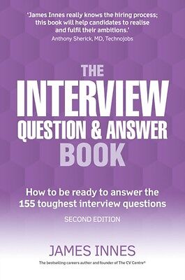 The Interview Question and Answer Book: How to be Ready to Answer the 155 Tough.