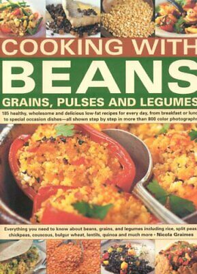 Cooking with Beans, Grains, Pulses and Legumes: 18... by Nicola Graimes Hardback