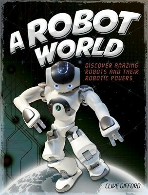 ROBOT WORLD, Gifford, Clive, 9781445156187