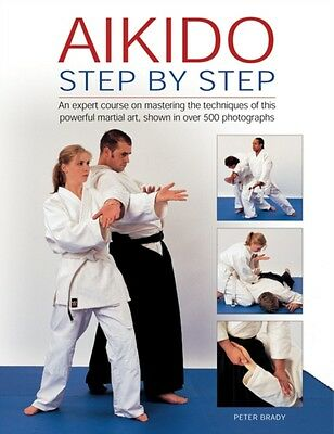 Aikido: Step by Step: An Expert Course on Mastering the Techniques of This Powe.