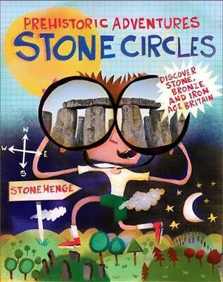 Prehistoric Adventures: Stone Circles: Discover Stone, Bronze and Iron Age Brita