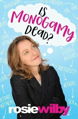 Is Monogamy Dead?: Rethinking Relationships in the 21st Century by Rosie Wilby