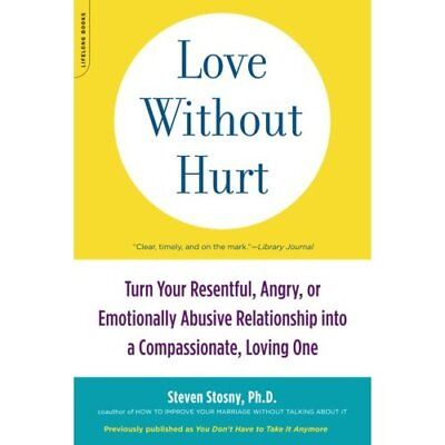 Love Without Hurt: Turn Your Resentful, Angry, or Emoti - Paperback NEW Stosny,
