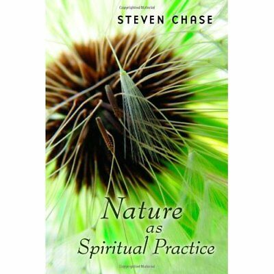 Nature as Spiritual Practice - Paperback NEW Steven Chase 2011-01-15