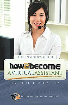 How To Become A Virtual Assistant: Let the experts give y... by Oakley, Philippa