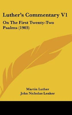 Luther's Commentary V1: On the First Twenty-Two Psalms (1903) by Luther, Martin