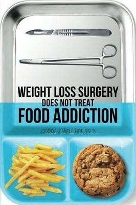 Weight Loss Surgery Does NOT Treat Food Addiction Connie Stapleton PhD