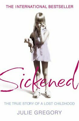 Sickened: The True Story of a Lost Childhood by Gregory, Julie Paperback Book