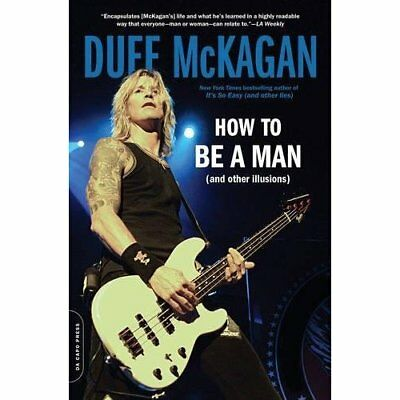 How to be a Man: (And Other Illusions) - Paperback NEW Duff McKagan (A 26/05/201