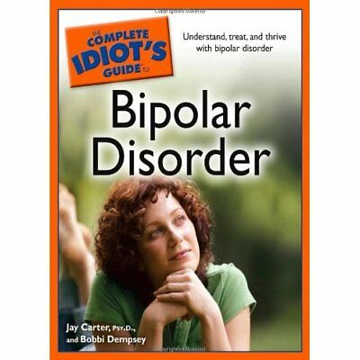 The Complete Idiot's Guide to Bipolar Disorder (Complet - Paperback NEW Carter,