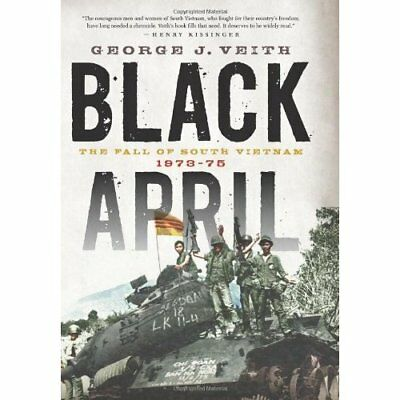 Black April: The Fall of South Vietnam, 1973-75 - Hardcover NEW George J. Veith