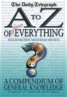 An A To Z Of Everything: Daily Telegraph Compendi... by Trevor Montague Hardback