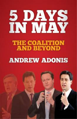5 Days in May: The Coalition and Beyond, Andrew Adonis, Used; Very Good Book