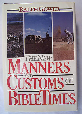 The New Manner and Customs of Bible Times by Ralph Gower