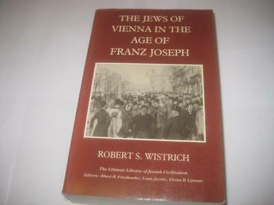 Jews of Vienna in the Age of Franz Joseph by Robert S. Wistrich