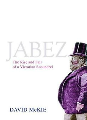 Jabez: The Rise and Fall of a Victorian Scoundrel-David McKie