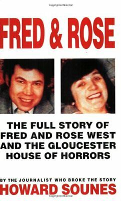 Fred And Rose: The Full Story of Fred and Rose West and the Gloucester House .