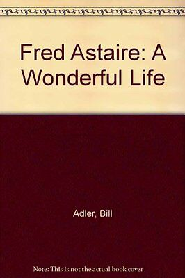 Fred Astaire: A Wonderful Life by Adler, Bill Hardback Book The Cheap Fast Free