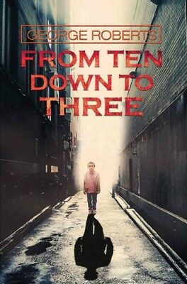 From Ten Down To Three, Roberts, George, 9781787101494